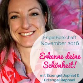 EngelBotschaft November 2016 & Energie-Übung: Erkenne deine Schönheit! | Erzengel Jophiel & Raphael