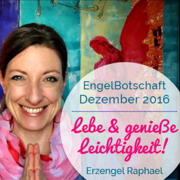 EngelBotschaft Dezember Erzengel Raphael: Lebe und genieße Leichtigkeit!