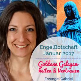 EngelBotschaft Januar 2017 Erzengel Gabriel: Goldene Gelegenheiten & Vertrauen