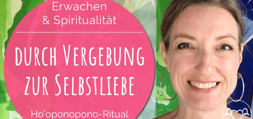 Wie du mit dem Vergebungs-Ritual Ho'oponopono effektiv Ärger & Verletzungen transformierst und in die Selbstliebe kommst