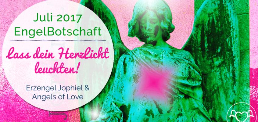 EngelBotschaft Juli 2017: Lass dein Herzlicht leuchten!