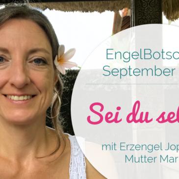 EngelBotschaft September 2017: Sei du selbst!