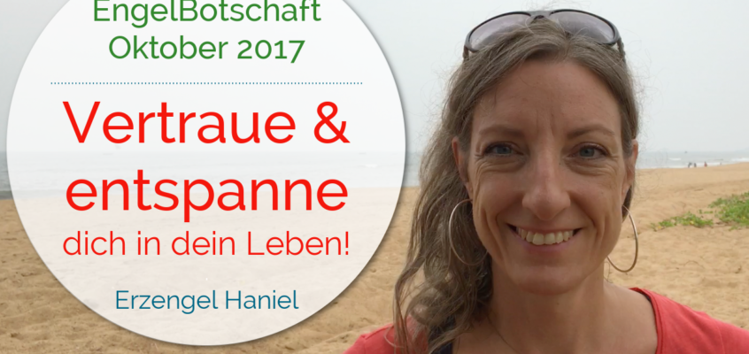 EngelBotschaft Oktober 2017: Vertraue & entspanne dich in dein Leben!