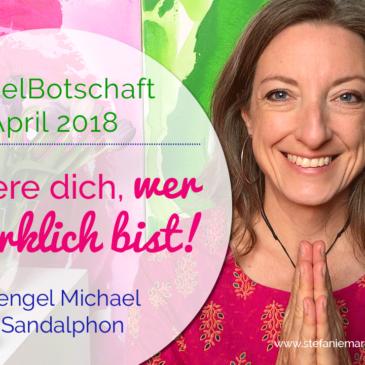 EngelBotschaft April 2018: Erinnere dich, wer du wirklich bist! | Erzengel Michael & Sandalphon