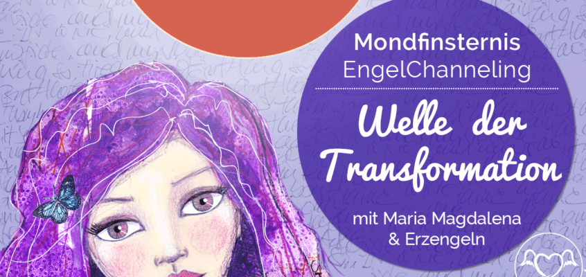 Mondfinsternis EngelChanneling Juli 2018: Welle der Transformation | Maria Magdalena & Erzengeln