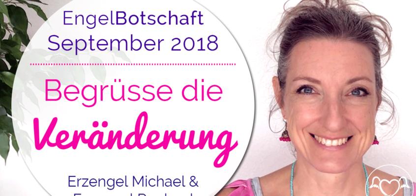 EngelBotschaft & EnergieÜbertragung September 2018: Begrüsse die Veränderung