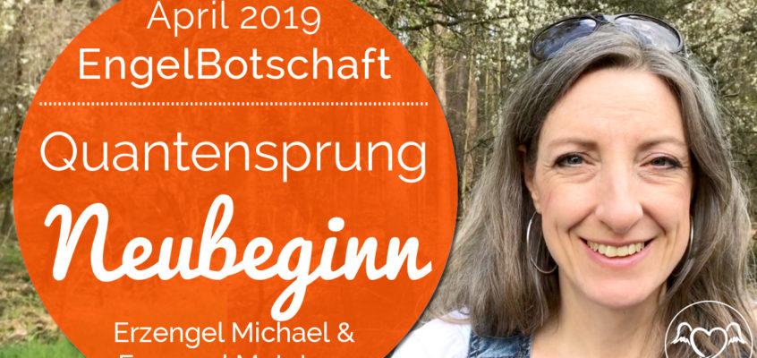 EngelBotschaft, EnergieQualität & Healing Frequency April 2019: Quantensprung zum Neubeginn