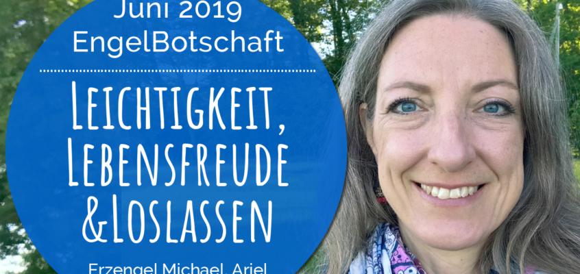 EngelBotschaft, EnergieQualität & Healing Frequency Juni 2019: Leichtigkeit, Lebensfreude & Loslassen