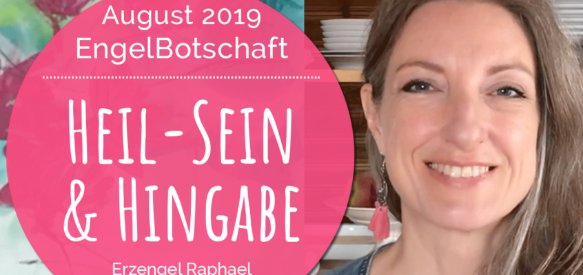EngelBotschaft, EnergieQualität & Healing Frequency August 2019:
