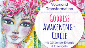 Goddess Awakening Circle - Vollmond Transformation