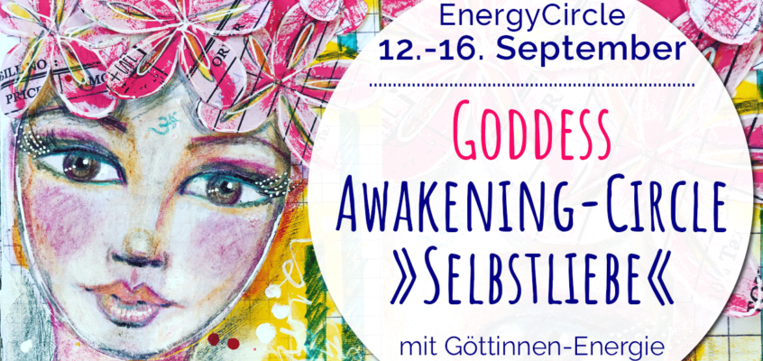 GODDESS Awakening-Circle September 2019: Selbstliebe