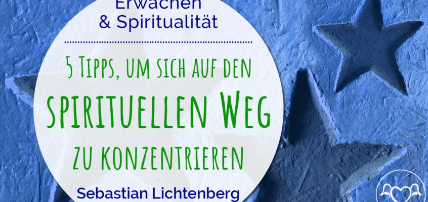 5 Tipps, um sich auf den spirituellen Weg zu konzentrieren
