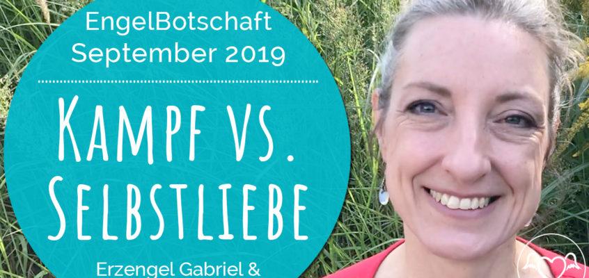 EngelBotschaft, EnergieQualität & Healing Frequency September 2019: Selbstliebe vs. Kampf