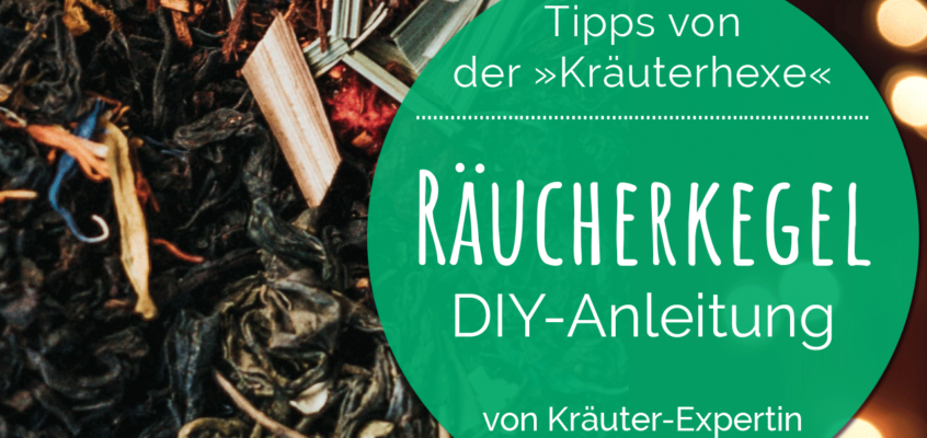 Wertvolle Tipps von der Kräuterhexe aus ihrem Kräutergarten: Räucherkegel