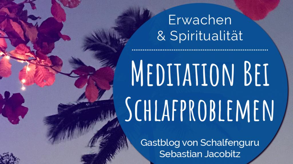 Gastartikel von Schlafenguru Sebastian Jacobitz: Meditation bei Schlafproblemen