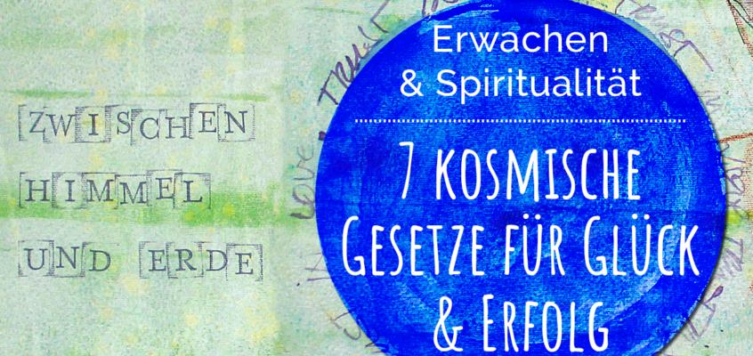 Wie du die 7 kosmischen Gesetze nutzt um Glück & Erfolg zu manifestieren