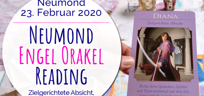 Neumond Engel Orakel Reading 23. Februar 2020: Zielgerichtete Absicht, Selbstfürsorge, Hingabe, Blessings & Dankbarkeit