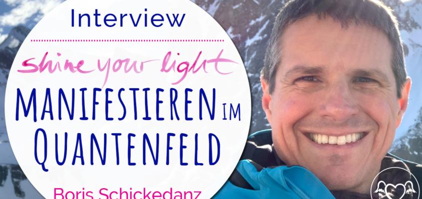 Shine_your_light Experten-Interview mit Boris Schickedanz: Richtig manifestieren im Quantenfeld