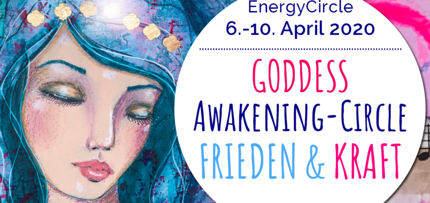 GODDESS Awakening-Circle »FRIEDEN & KRAFT« im April