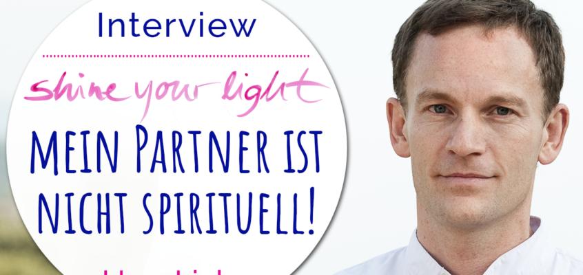 Shine_your_light Experten-Interview mit Uwe Linke: Wie gehe ich damit um, wenn mein Partner nicht spirituell ist?