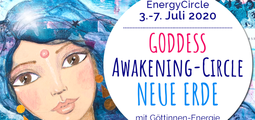 GODDESS Awakening-Circle »NEUE ERDE« im Juli