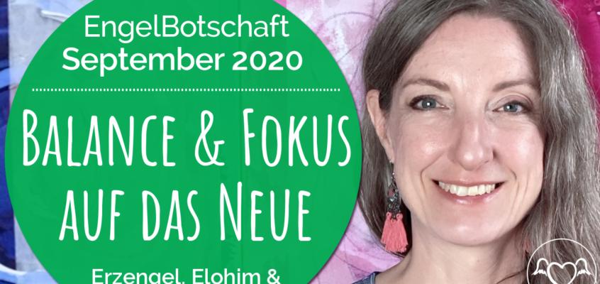 EngelBotschaft, EnergieQualität & Healing Frequency September 2020: Balance & Fokus auf das Neue