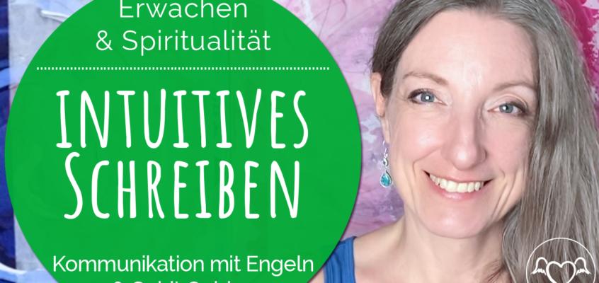 Intuitives Schreiben: Kontakt & Kommunikation mit den Engeln / Spirit Guides, der Geistigen Welt