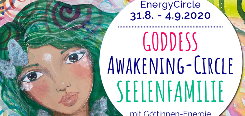 GODDESS Awakening-Circle »SEELENFAMILIE« im September 2020