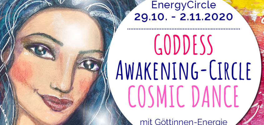 GODDESS Awakening-Circle »COSMIC DANCE« im Oktober / November 2020