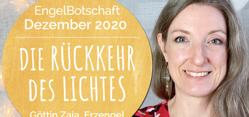 EngelBotschaft, EnergieQualität & Healing Frequency Dezember 2020: Die Rückkehr des Lichtes 2.0