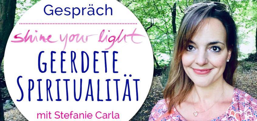 Geerdete Spiritualität: Shine_your_light Gespräch mit Stefanie Carla Schäfer