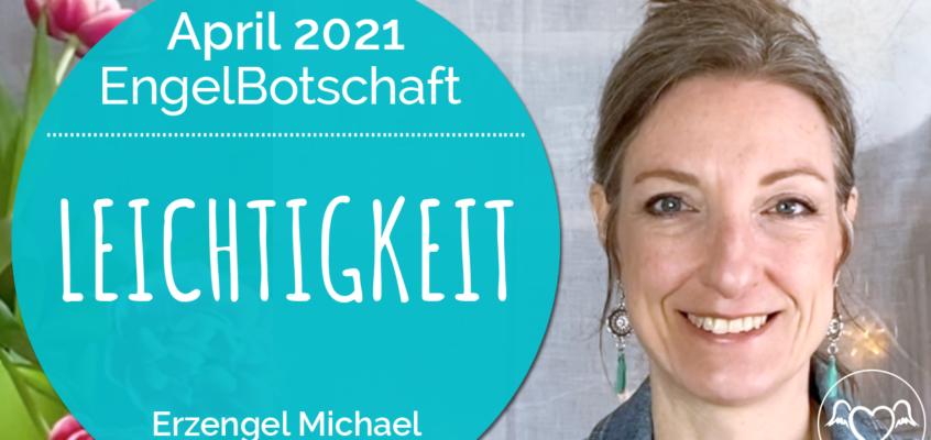EngelBotschaft, EnergieQualität & Healing Frequency April 2021: Leichtigkeit