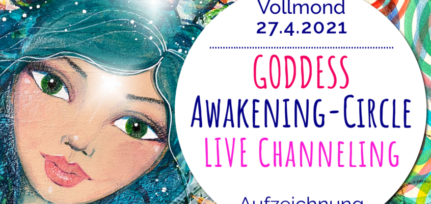 LIVE Channeling zum Vollmond 27.4.21 (Aufzeichnung) & Neuerungen GODDESS Awakening-Circle