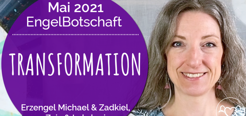 EngelBotschaft, EnergieQualität & Healing Frequency Mai 2021: Transformation