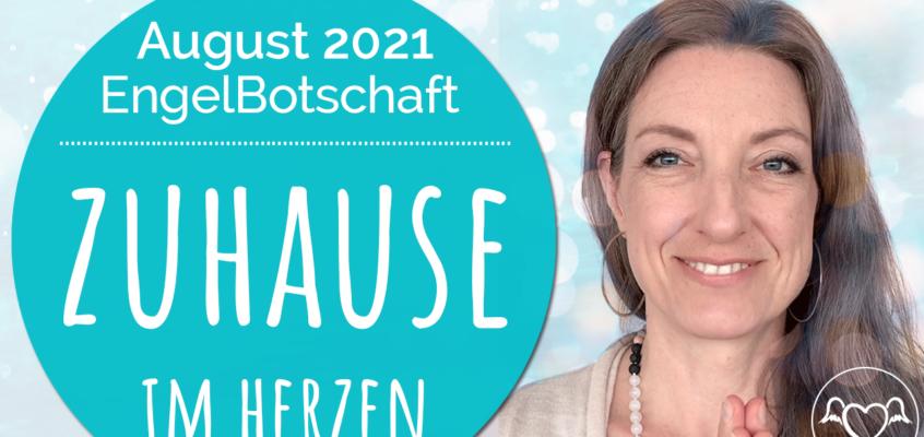 EngelBotschaft und EnergieQualität August 2021: Zuhause in dir